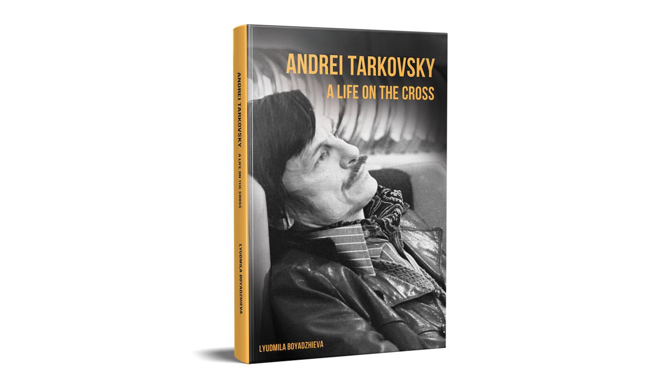"""Lyudmila Boyadzhieva """"Andrei Tarkovsky - A Life on the Cross"""""""