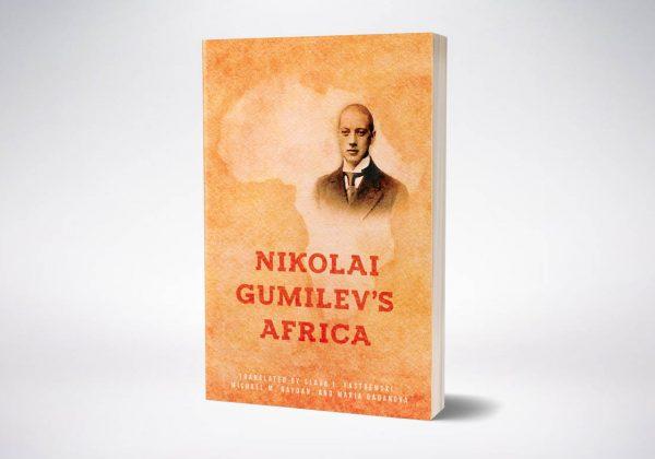 "Nikolai Gumilev ""Nikolai Gumilev's Africa"""